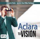 Aclara tu Visión – Apóstol Jhon Milton Rodríguez