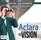 Aclara tu Visión – Pastor Joel Manderfield